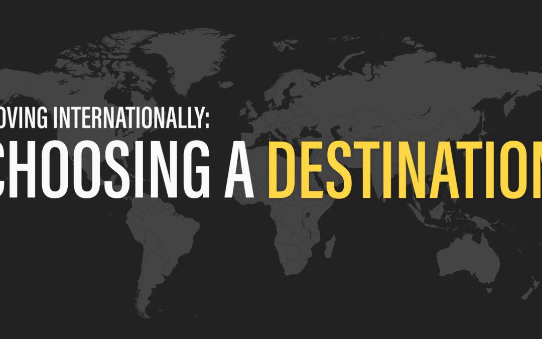 Moving Internationally: Choosing a Destination