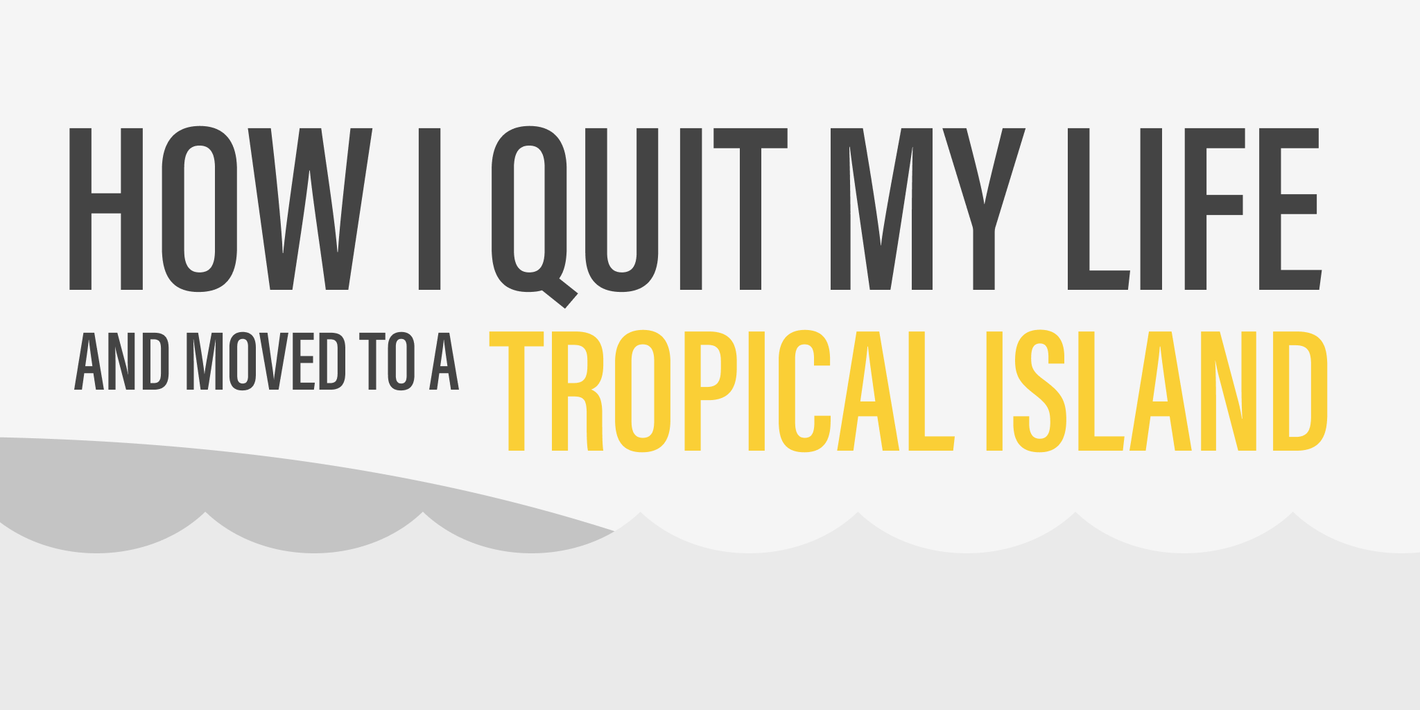 How I quit my life and moved to a tropical island